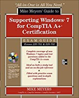 Mike Meyers' Guide to Supporting Windows 7 for Comptia A+ Certification Exams 220-701 & 220-702 (All-in-one)