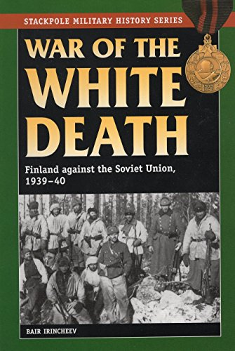 War of the White Death: Finland Against the Soviet Union, 1939-40 (The Stackpole Military History Series)