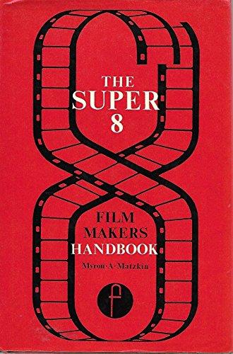 The Super 8 Film Maker s Handbook