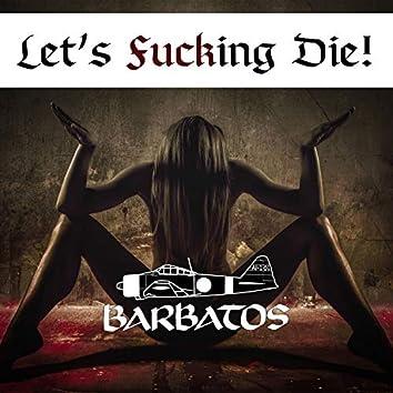 Let's Fucking Die!