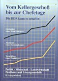 Vom Kellergeschoß bis zur Chefetage. - Die DDR kann es schaffen. - Politik, Wirtschaft, Landwirtschaft - Probleme und Lösungsmodelle.