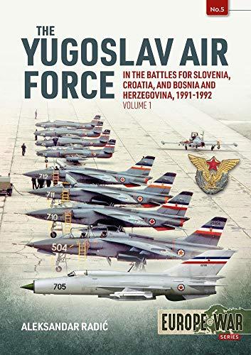 The Yugoslav Air Force in the Battles for Slovenia, Croatia and Bosnia and Herzegovina 1991-92. Volume 1: Jrvipvo in Yugoslav War, 1991-1992
