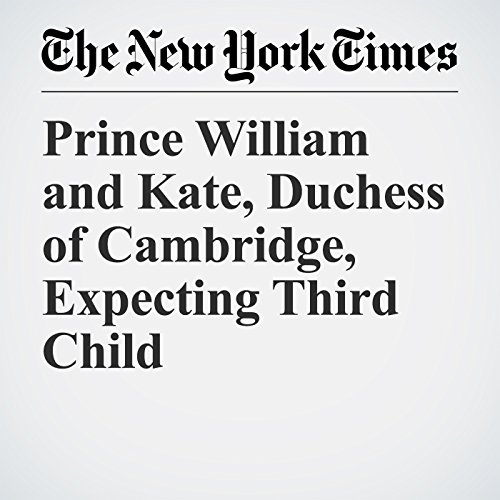 Prince William and Kate, Duchess of Cambridge, Expecting Third Child audiobook cover art