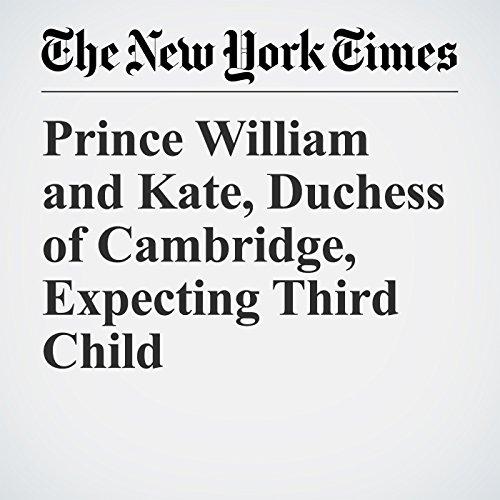Prince William and Kate, Duchess of Cambridge, Expecting Third Child copertina