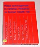 Nasal Carcinogenesis in Rodents: Revelance to Human Health Risk Proceedings of the Tno-Civo/Nyu Nose Symposium: Proceedings of the Tno-Civo/Nyu Nose ... Veldhoven, Netherlands, 24-28 October 1988