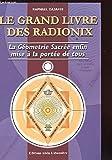 Le grand livre des radionix. la geometrie sacrée enfin mise a la portée de tous