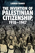 The Invention of Palestinian Citizenship, 1918-1947