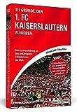 111 Gründe, den 1. FC Kaiserslautern zu lieben - Erweiterte Neuausgabe mit 11 Bonusgründen!: Eine Liebeserklärung an den großartigsten Fußballverein der Welt