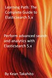 Learning Path: The Complete Guide to Elasticsearch 5.x: Perform advanced search and analytics with Elasticsearch 5.x (English Edition)