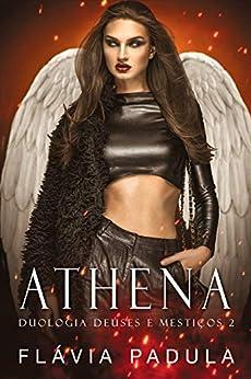 Athena (Duologia Deuses e Mestiços Livro 2) por [Flávia Padula]