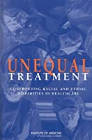 Unequal Treatment: Confronting Racial And Ethnic Disparities Of Healthcare