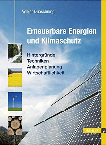 Erneuerbare Energien und Klimaschutz: Hintergründe - Techniken -...