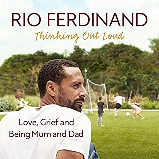 Thinking Out Loud     Love, Grief and Being Mum and Dad              By:                                                                                                                                 Rio Ferdinand                               Narrated by:                                                                                                                                 Paul Thornley                      Length: 6 hrs and 16 mins     73 ratings     Overall 4.9