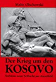 Der Krieg um den Kosovo. Serbiens neue Schlacht am Amselfeld - Malte Olschewski