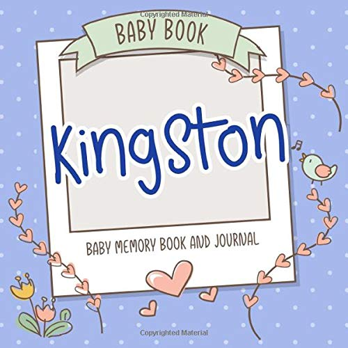 Baby Book Kingston - Baby Memory Book and Journal: Personalized Newborn Gift, Album for Memories and Keepsake Gift for Pregnancy, Birth, Birthday, Name Kingston on Cover