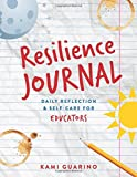 Resilience Journal: Daily Reflection & Self-Care for Educators (Resilience Journal Series)