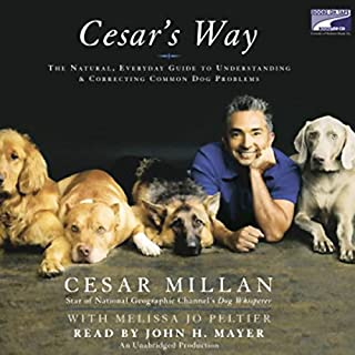 Cesar's Way     The Natural, Everyday Guide to Understanding and Correcting Common Dog Problems              By:                                                                                                                                 Cesar Millan,                                                                                        Melissa Jo Peltier                               Narrated by:                                                                                                                                 John H. Mayer                      Length: 9 hrs and 2 mins     869 ratings     Overall 4.2