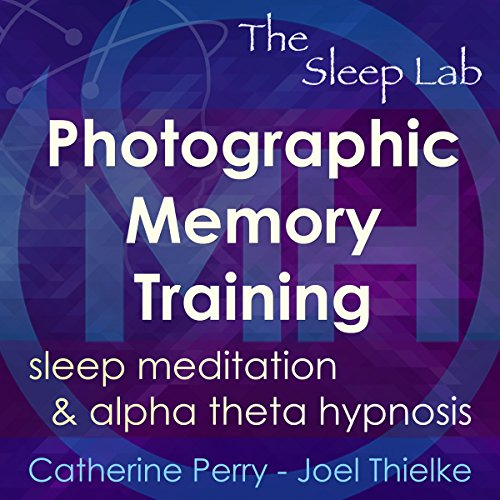 Photographic Memory Training: Sleep Meditation & Alpha Theta Hypnosis with The Sleep Lab Audiobook By Joel Thielke,                                                                                        Catherine Perry cover art