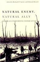 Natural Enemy, Natural Ally: Toward an Environmental History of Warfare