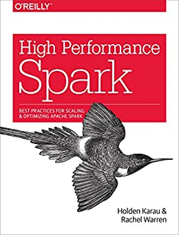 High Performance Spark: Best Practices for Scaling and Optimizing Apache Spark by [Holden Karau, Rachel Warren]