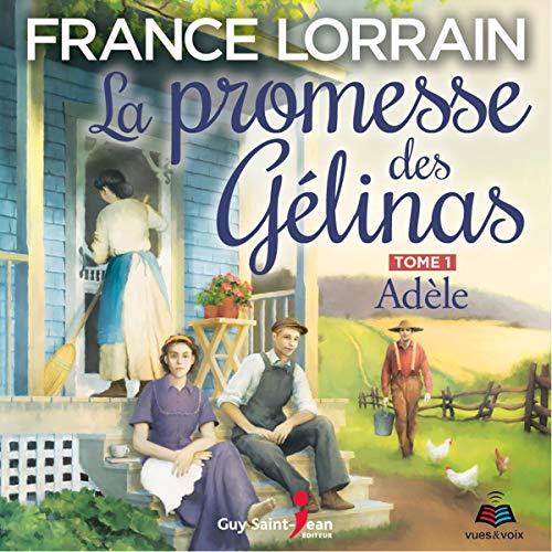 Couverture de La promesse des Gélinas tome 1. Adèle