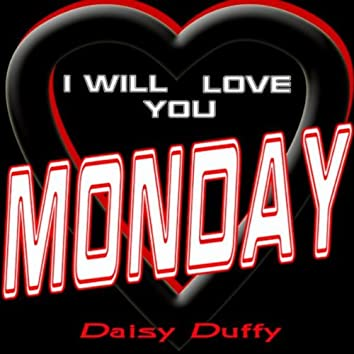 I Will Love You Monday