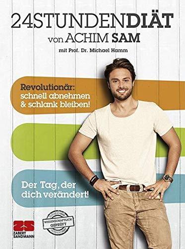 24STUNDENDIÄT von Achim Sam mit Prof. Dr. Michael Hamm. Revolutionär: schnell abnehmen & schlank bleiben. Der Tag, der dich verändert!