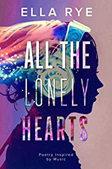 All the Lonely Hearts: Poetry Inspired by Music by [Ella Rye]