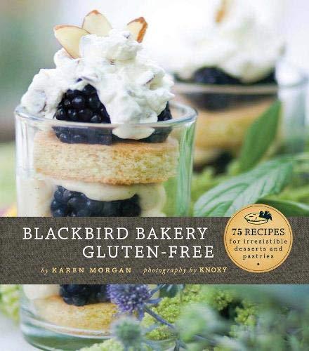 Blackbird Bakery Gluten-Free: 75 Recipes for Irresistible Gluten-Free Desserts and Pastries