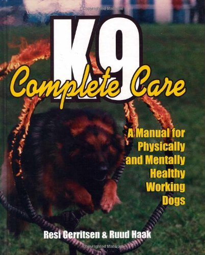 K9 Complete Care: A Manual for Physically and Mentally Healthy Working Dogs
