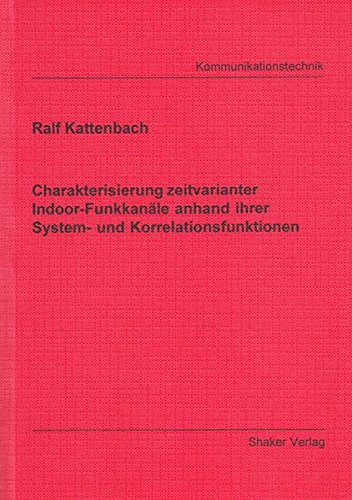 Charakterisierung zeitvarianter Indoor-Funkkanäle anhand ihrer System- und Korrelationsfunktionen (Berichte aus der Kommunikationstechnik)