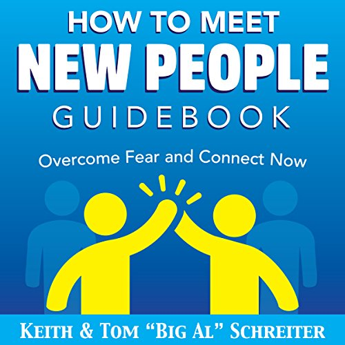 How to Meet New People Guidebook     Overcome Fear and Connect Now              By:                                                                                                                                 Keith Schreiter,                                                                                        Tom