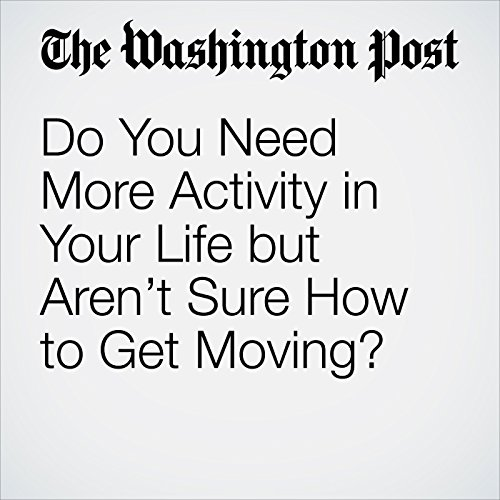 Do You Need More Activity in Your Life but Aren't Sure How to Get Moving? cover art