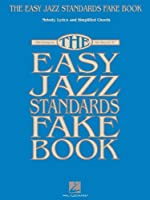 """The Easy Jazz Standards Fake Book: 100 Songs in the Key of """"C"""": Melody, Lyrics and Symplified Chords"""