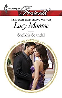 Sheikh's Scandal (The Chatsfield Book 1) by [Lucy Monroe]