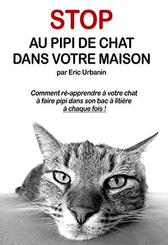 Stop au Pipi de Chat Partout: Comment ré-apprendre à votre chat à faire pipi dans son bac à litière à chaque fois !