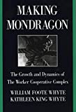 Making Mondragón: The Growth and Dynamics of the Worker Cooperative Complex...
