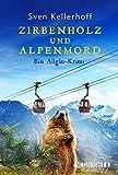 Zirbenholz und Alpenmord: Ein Allgäu-Krimi von Sven Kellerhoff