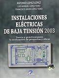 Instalaciones eléctricas de Baja Tensión 2003: Teorías y prácticas para la realización de proyectros y obras
