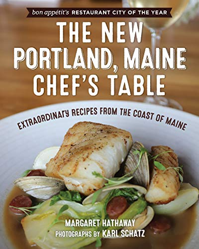 The New Portland, Maine, Chef's Table: Extraordinary Recipes from the Coast of Maine
