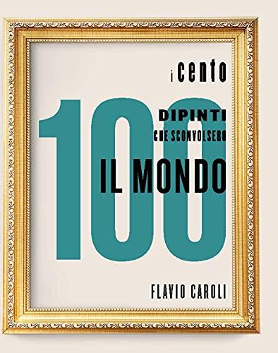 I 100 dipinti che sconvolsero il mondo. Ediz. illustrata
