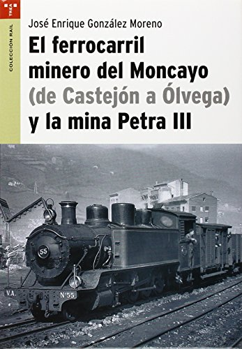 El ferrocarril minero del Moncayo (de Castejón a Ólvega) y la mina Petra III (Rail)