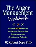 The Anger Management Workbook: Use the STOP Method to Replace Destructive Responses with Constructive Behavior (The Guilford Self-Help Workbook Series)