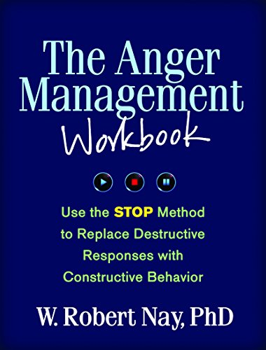 The Anger Management Workbook: Use the STOP Method to Replace Destructive Responses with Constructiv