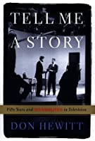 Tell Me A Story: Fifty Years and 60 Minutes In Television
