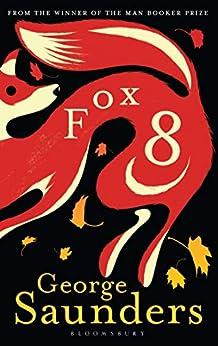 Fox 8 by [George Saunders, Chelsea Cardinal]