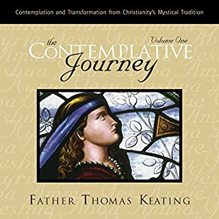 The Contemplative Journey: Volume 1     Contemplation and Transformation from Christianity's Mystical Tradition              By:                                                                                                                                 Father Thomas Keating                               Narrated by:                                                                                                                                 Father Thomas Keating                      Length: 10 hrs and 44 mins     8 ratings     Overall 4.9