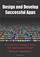 Design And Develop Successful Apps: A Guide For Creating A Great New Application Concept