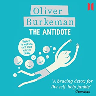 The Antidote     Happiness for People Who Can't Stand Positive Thinking              By:                                                                                                                                 Oliver Burkeman                               Narrated by:                                                                                                                                 Oliver Burkeman                      Length: 6 hrs and 13 mins     654 ratings     Overall 4.4