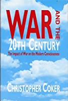 War and the 20th Century: A Study of War and Modern Consciousness